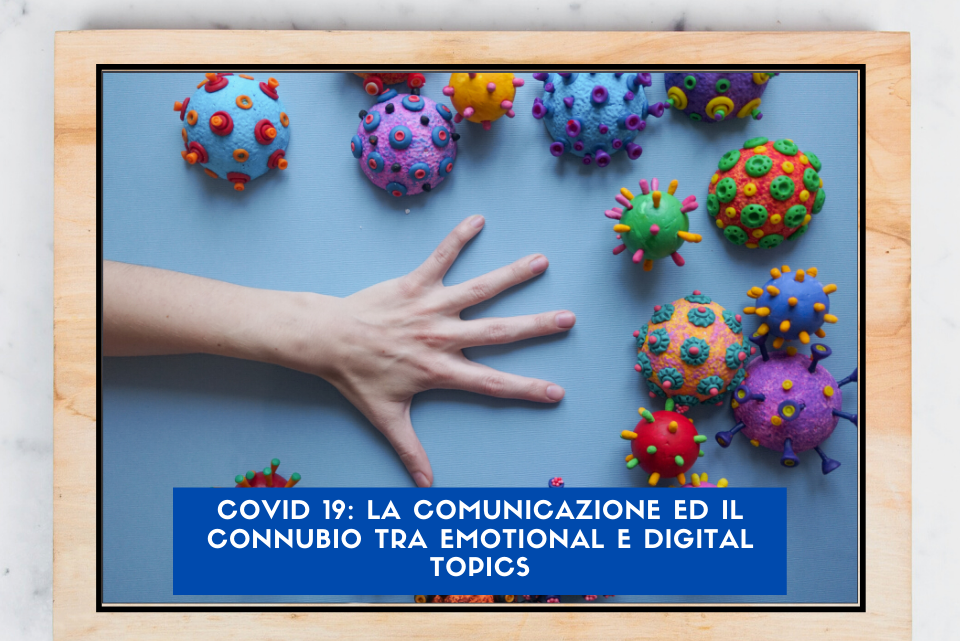 Covid 19: La Comunicazione ed il Connubio tra Emotional e Digital Topics